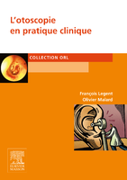 L'otoscopie en pratique clinique - François LEGENT, Olivier MALARD - ELSEVIER / MASSON - ORL