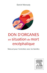 Don d'organes en situation de mort encéphalique - Daniel MAROUDY - ELSEVIER / MASSON -